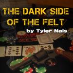 Dark Side of the Felt